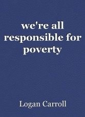 we're all responsible for poverty