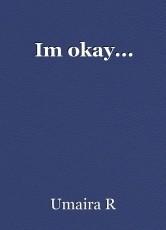 Im okay...