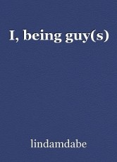 I, being guy(s)