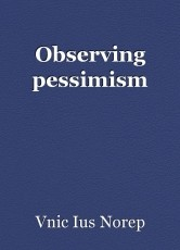 Observing pessimism