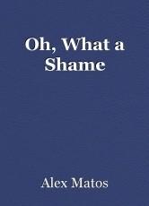 Oh, What a Shame