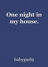 One night in my house.