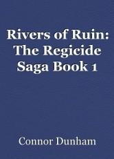 Rivers of Ruin: The Regicide Saga Book 1