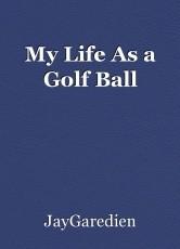 My Life As a Golf Ball