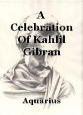 A Celebration Of Kahlil Gibran