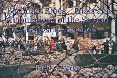 Baghdad  Blues:  Trials and Tribulations of the Second Greatest Generation