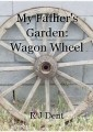 My Father's Garden: Wagon Wheel