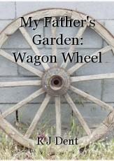 My Father's Garden: Wagon Wheel