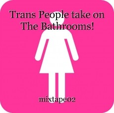Trans People take on The Bathrooms!