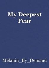 My Deepest Fear
