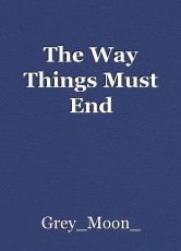 The Way Things Must End