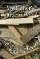 My Father's Garden: Wood