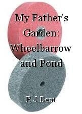 My Father's Garden: Wheelbarrow and Pond