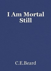I Am Mortal Still