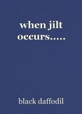 when jilt occurs.....