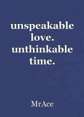 unspeakable love. unthinkable time.