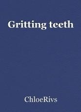 Gritting teeth