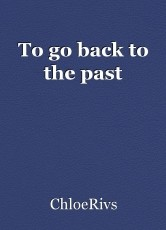 To go back to the past
