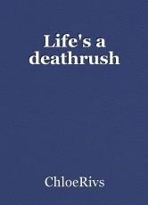 Life's a deathrush