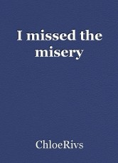 I missed the misery