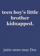 teen boy's little brother kidnapped.
