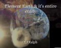 Element Earth & it's entire entity