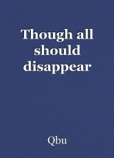 Though all should disappear
