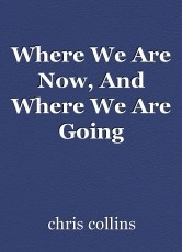 Where We Are Now, And Where We Are Going