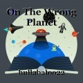 On The Wrong Planet