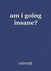 am i going insane?