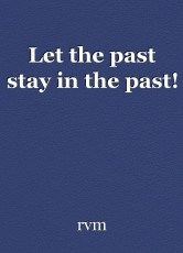 Let the past stay in the past!