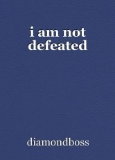 i am not defeated