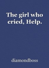 The girl who cried, Help.