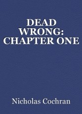 DEAD WRONG: CHAPTER ONE