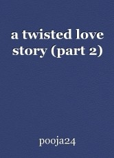 a twisted love story (part 2)