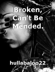 Broken, Can't Be Mended.