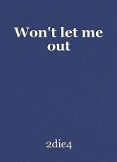 Won't let me out