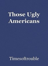 Those Ugly Americans