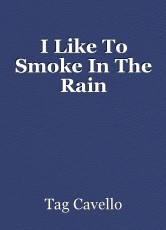 I Like To Smoke In The Rain
