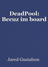 DeadPool: Becuz im board