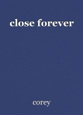close forever