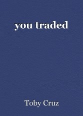 you traded