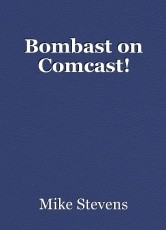 Bombast on Comcast!