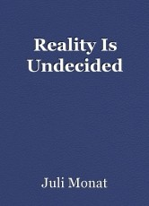 Reality Is Undecided