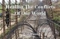 Healing The Conflicts Of Our World
