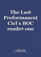 The Last Preformance( Ciel x BOC reader one shot!)