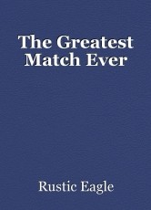 The Greatest Match Ever