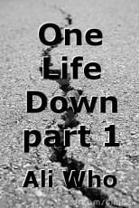One Life Down part 1