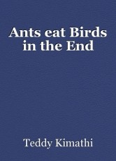 Ants eat Birds in the End