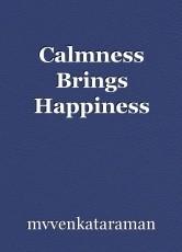 Calmness Brings Happiness